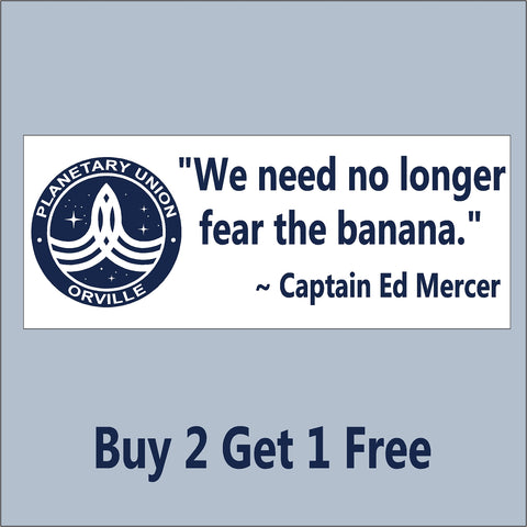 The Orville Planetary Union - Fear the Banana - Captain Ed Mercer Quote- Bumper Sticker - GoGoStickers.com
