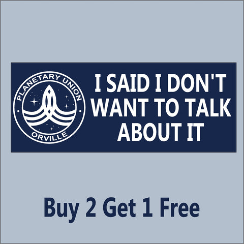 The Orville - I SAID I DON'T WANT TO TALK ABOUT IT - Indoor/Outdoor Bumper Sticker