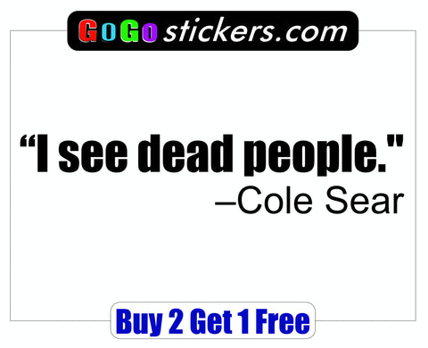The Sixth Sense Quote - Cole Sear - I see dead people - GoGoStickers.com