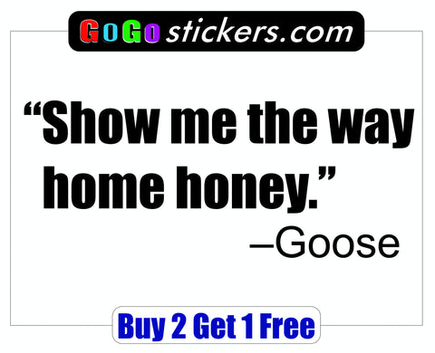 Top Gun Quote - Goose - Show me the way home honey. - GoGoStickers.com
