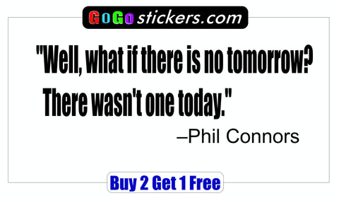 Groundhog Day Quote - Phil Connors - Well, what if there is no tomorrow? There wasn't one today. - GoGoStickers.com