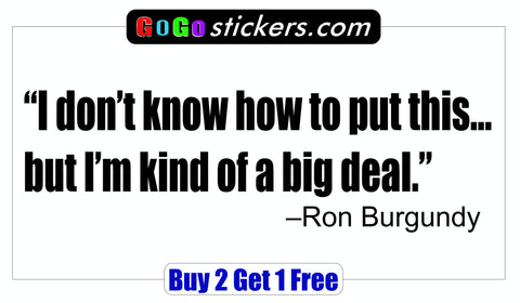 Ron Burgundy Quote - Anchorman - I'm kind of a big deal - GoGoStickers.com