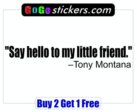 Scarface Quote - Tony Montana - Say hello to my little friend - GoGoStickers.com