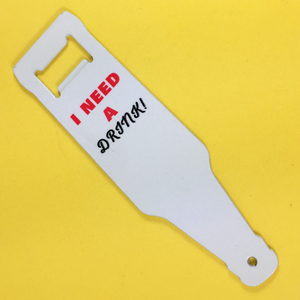 I Need A Drink - Bottle Opener - Aspireimaginary