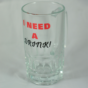 """I Need a Drink!"" Beer Mug - Aspireimaginary"