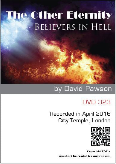 David Pawson Sermon - The Other Eternity--Believers in Hell