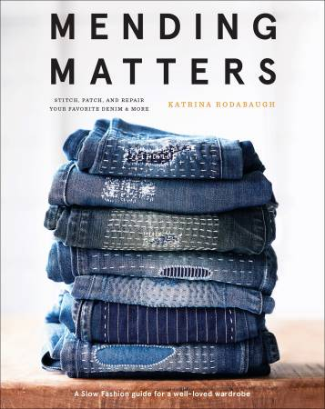 Mending Matters: Stitch, Patch and Repair by Katrina Rodabaugh