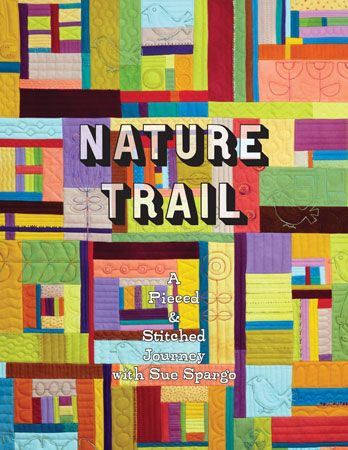 Nature Trail - A Pieced & Stitched Journey by Sue Spargo