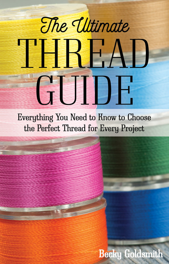 The Ultimate Thread Guide by Becky Goldsmith