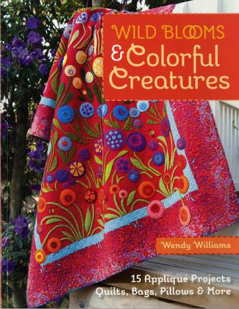 Wild Blooms & Colorful Creatures by Wendy Williams - Softcover **More on the way....Reserve yours now!**