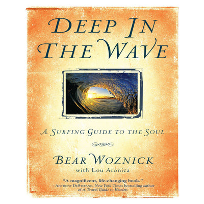 Deep in the Wave: A Surfing Guid to the Soul