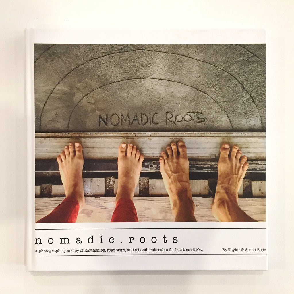 Nomadic Roots: A photographic journey of Earthships, road trips, and a handmade cabin for less than $10k.