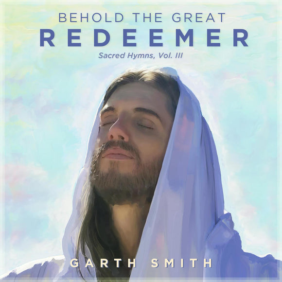 Behold the Great Redeemer, Sacred Hymns, Vol. III CD- Garth Smith