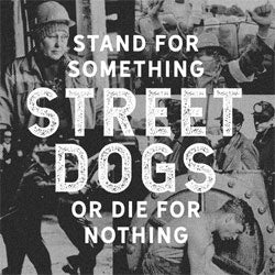 "Street Dogs ""Stand For Something Or Die For Nothing"" LP"