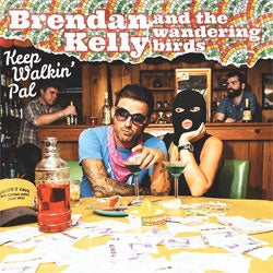 "Brendan Kelly & The Wandering Birds ""Keep Walkin' Pal"" LP"