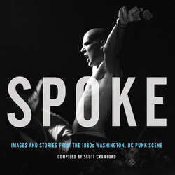 "Scott Crawford ""Spoke: Images And Stories From The 1980s Washington, DC Punk Scene"" Book"