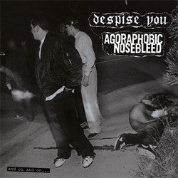 "Agoraphobic Nosebleed / Despise You ""And On And On"" LP"