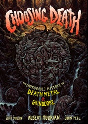 "Albert Mudrian ""Choosing Death: The Improbable History Of Death Metal & Grindcore"" Book"