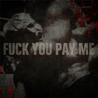 "Fuck You Pay Me ""S/t"" LP"