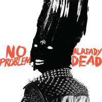"No Problem ""Already Dead"" LP"