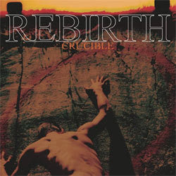 "Rebirth ""Crucible"" LP"
