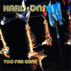 "The Hard Ons ""Too Far Gone"" 2xCD"