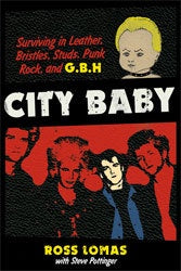"Ross Lomas ""City Baby: Surviving In Leather, Bristles, Studs, Punk Rock, And G.B.H."" Book"