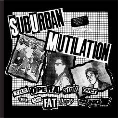 "Suburban Mutilation ""The Opera Ain't Over Til The Fat Lady Sings"