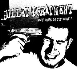 "Bullet Treatment ""What More Do You Want?"" LP"
