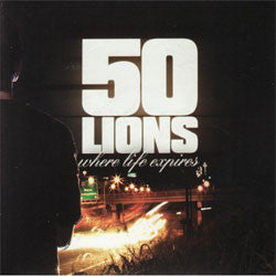 "50 Lions ""Where Life Expires"" CD"