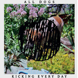"All Dogs ""Kicking Every Day"" LP"