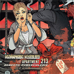 "Agoraphobic Nosebleed with Apartment 213 ""Domestic Powerviolence"" 12"""