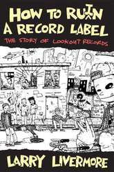How To Ruin A Record Label: The Story Of Lookout Records Book