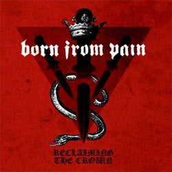 "Born From Pain ""Reclaiming The Crown"" LP"