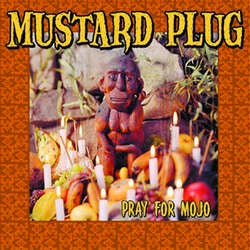"Mustard Plug ""Pray For Mojo"" LP"