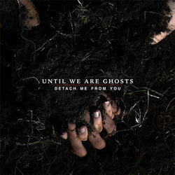 "Until We Are Ghosts ""Detach Me From You"" LP"