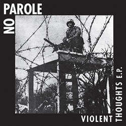 "No Parole ""Violent Thoughts"" 7"""