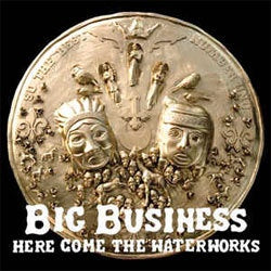"Big Business ""Here Come The Waterworks"" LP"
