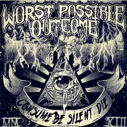 "Worst Possible Outcome ""Consume. Be Silent. Die"" 7"""