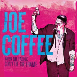 "Joe Coffee ""When The Fabric Don't Fit The Frame"" LP"