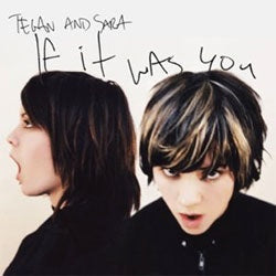 "Tegan And Sara ""If It Was You"" LP"