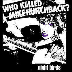 "Night Birds ""Who Killed Mike Hunchback"" 7"""