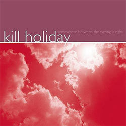 "Kill Holiday ""Somewhere Between The Wrong Is Right"" LP"