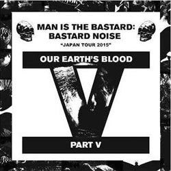 "Man Is The Bastard ""Bastard Noise - Our Earth's Blood Part V"" 7"""
