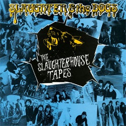"Slaughter & The Dogs ""The Slaughterhouse Tapes"" LP"