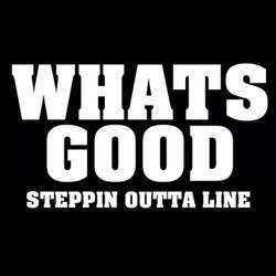 "Whats Good ""Stepping Outta Line"" 7"""