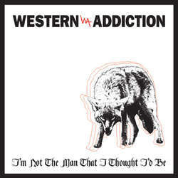 "Western Addiction ""I'm Not The Man That I Thought I'd be"" 7"""