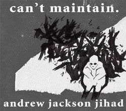 "Andrew Jackson Jihad ""Can't Mantain"" CD"