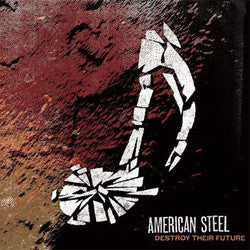 "American Steel ""Destroy Their Future"" CD"