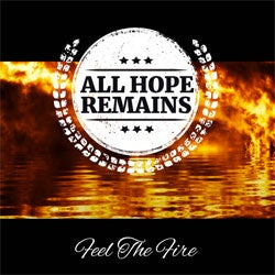 "All Hope Remains ""Feel The Fire"" CD"